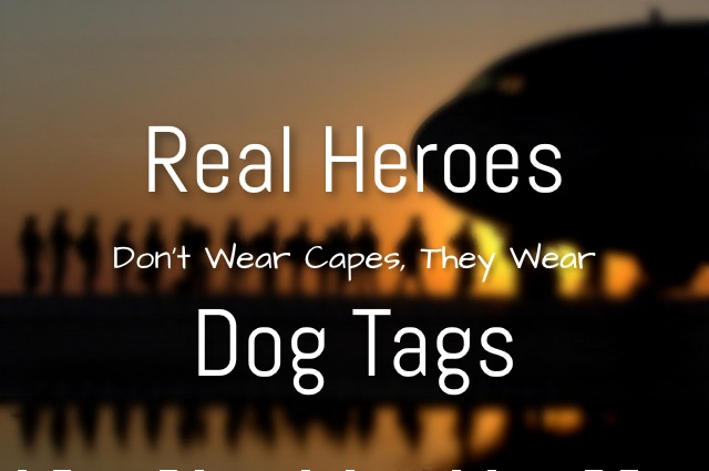 Real Heroes Don't Wear Capes, They Wear Dog Tags